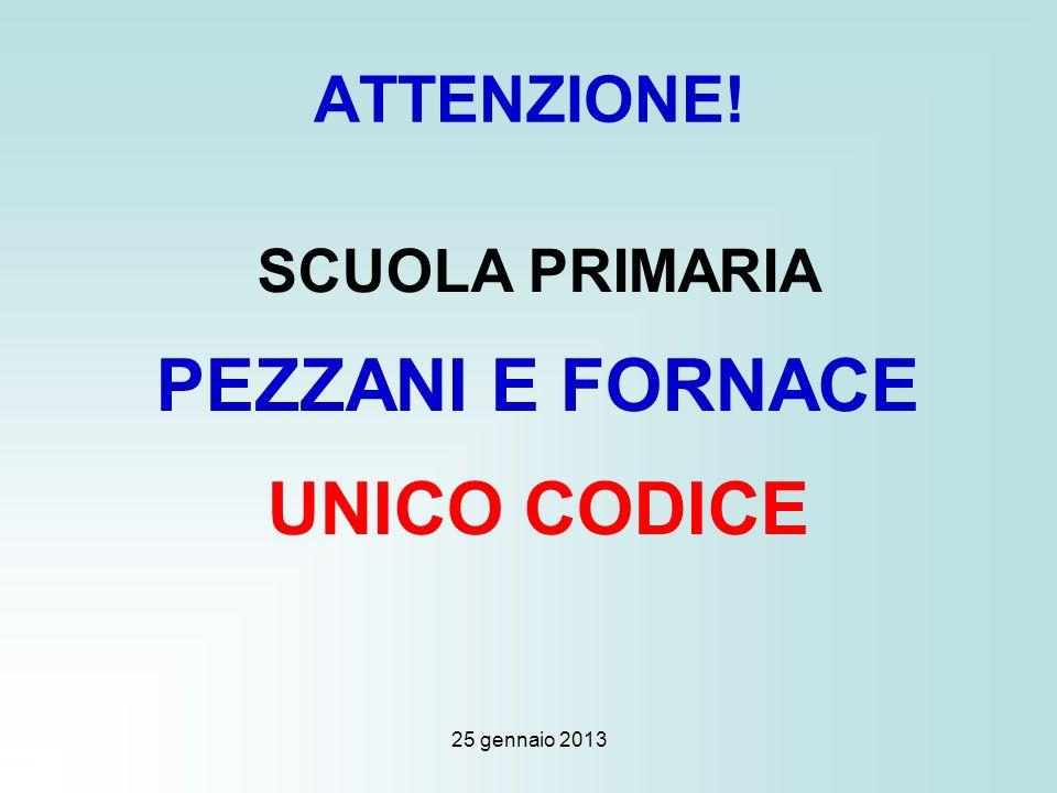 25 gennaio 2013 ATTENZIONE! SCUOLA PRIMARIA PEZZANI E FORNACE UNICO CODICE