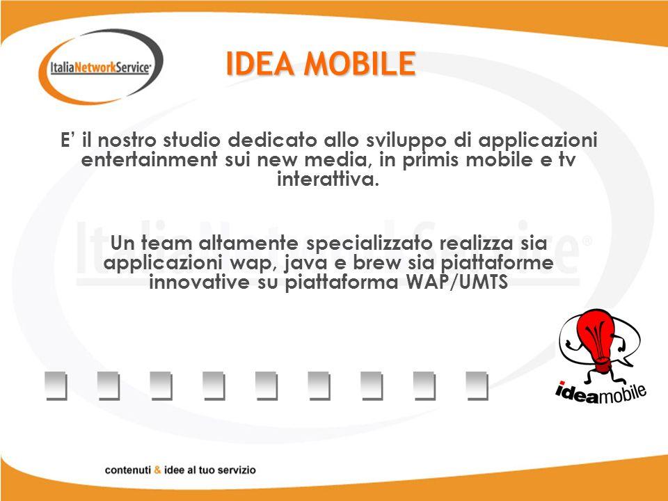 IDEA MOBILE E il nostro studio dedicato allo sviluppo di applicazioni entertainment sui new media, in primis mobile e tv interattiva.