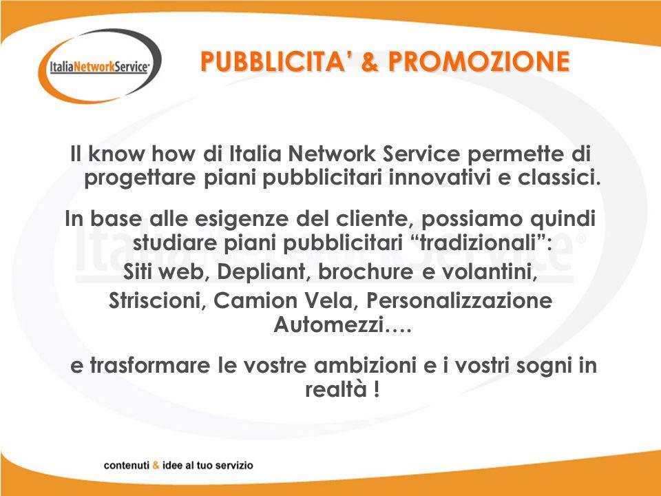 PUBBLICITA & PROMOZIONE Il know how di Italia Network Service permette di progettare piani pubblicitari innovativi e classici.