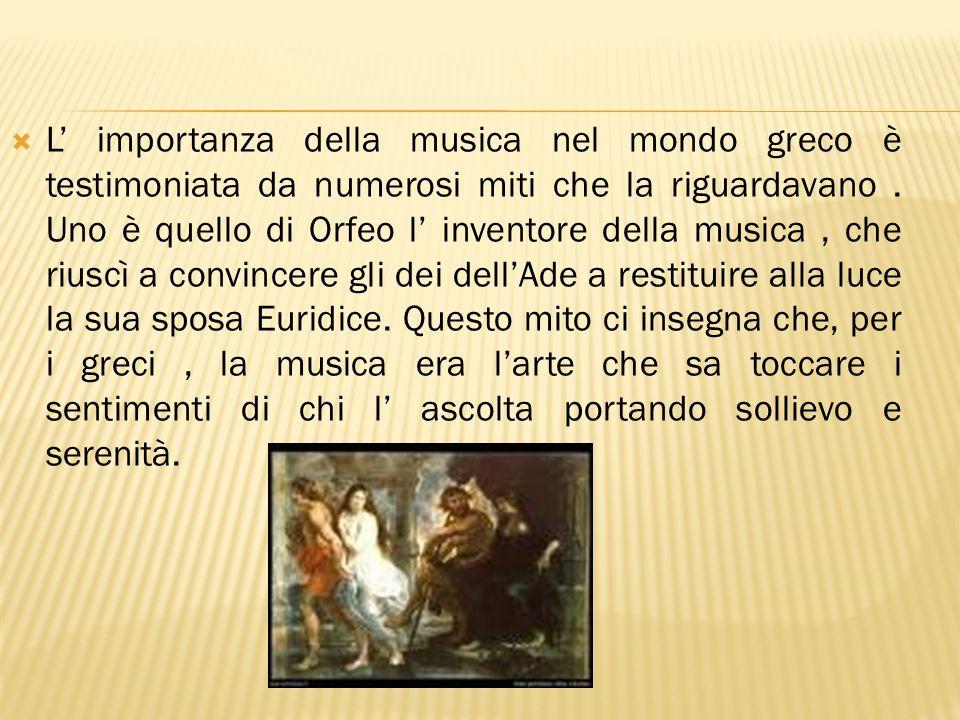 L importanza della musica nel mondo greco è testimoniata da numerosi miti che la riguardavano. Uno è quello di Orfeo l inventore della musica, che riu