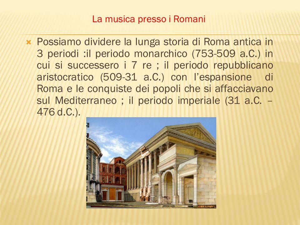 Possiamo dividere la lunga storia di Roma antica in 3 periodi :il periodo monarchico (753-509 a.C.) in cui si successero i 7 re ; il periodo repubblic