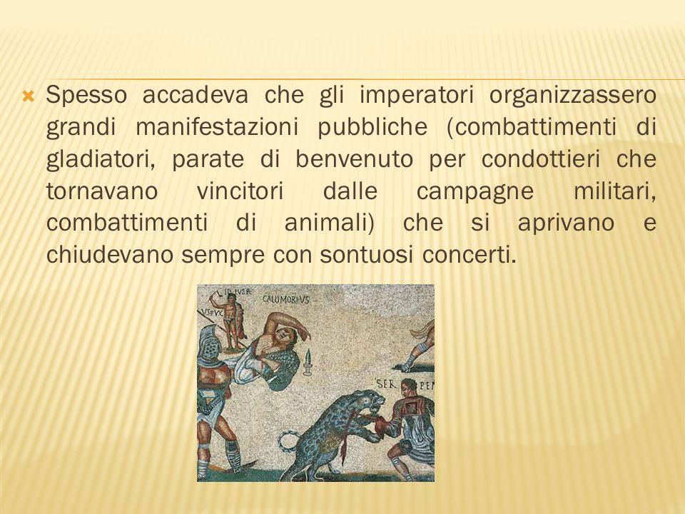 Spesso accadeva che gli imperatori organizzassero grandi manifestazioni pubbliche (combattimenti di gladiatori, parate di benvenuto per condottieri ch