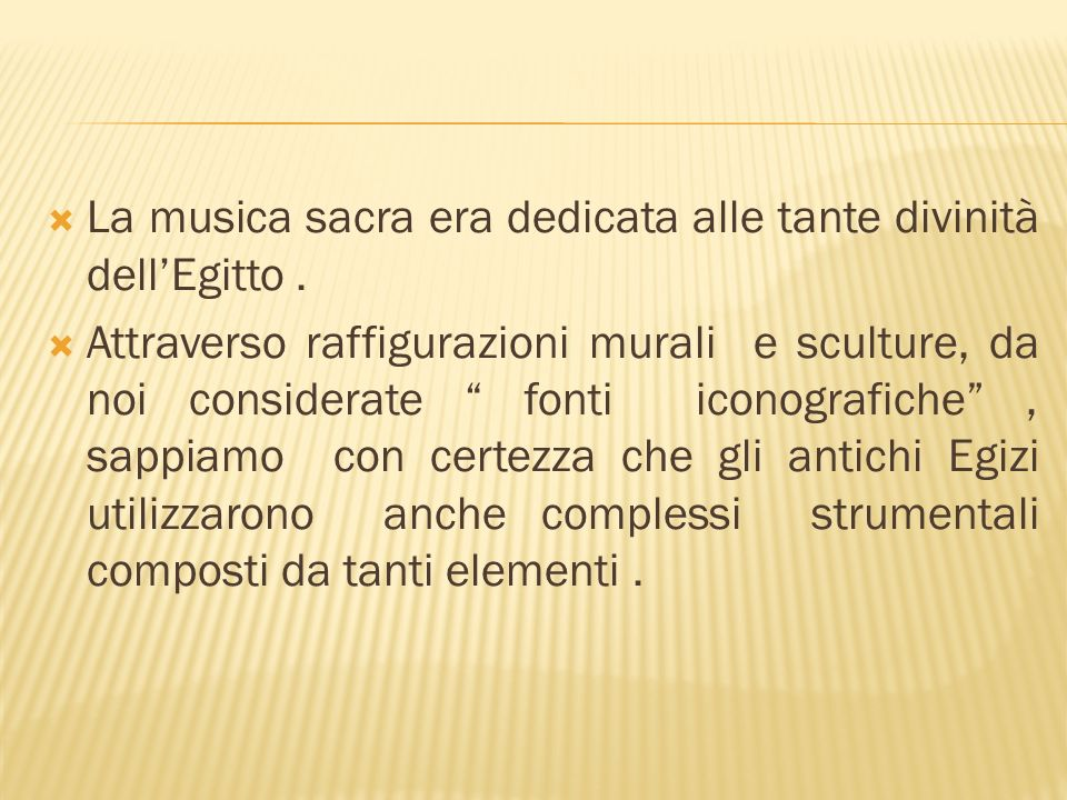 La musica sacra era dedicata alle tante divinità dellEgitto. Attraverso raffigurazioni murali e sculture, da noi considerate fonti iconografiche, sapp