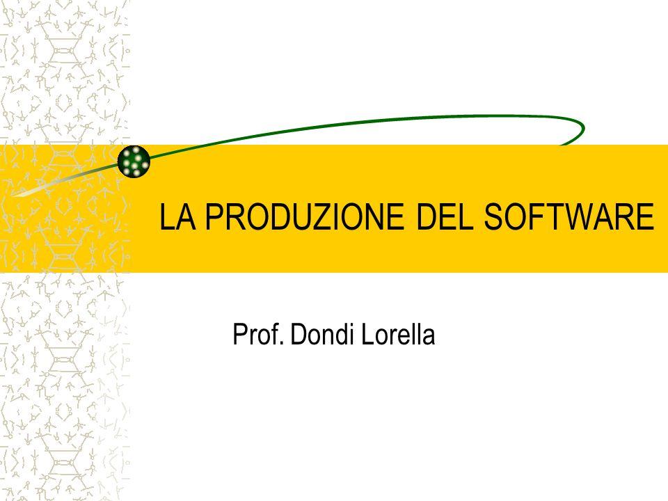 LA PRODUZIONE DEL SOFTWARE Prof. Dondi Lorella