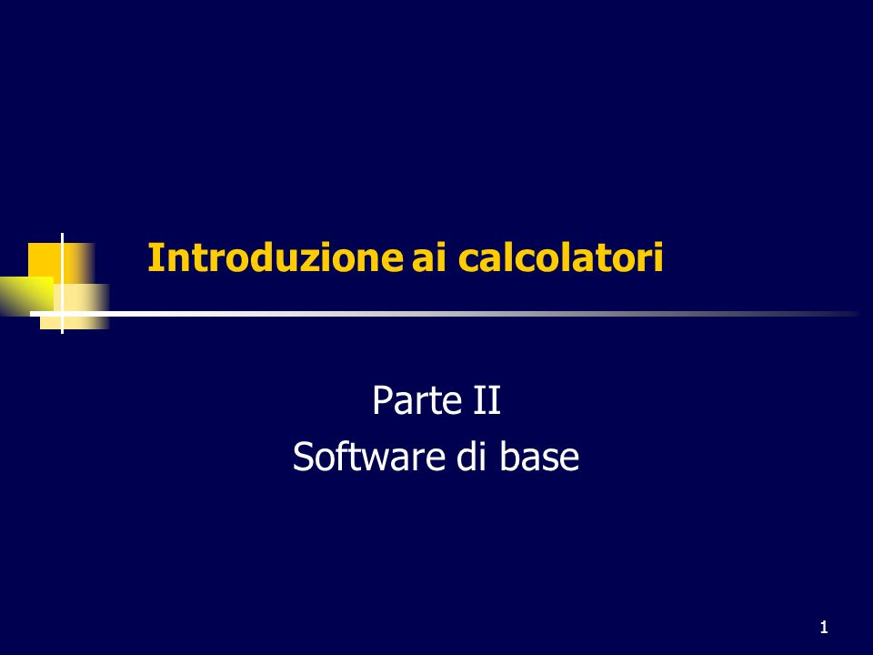 1 Introduzione ai calcolatori Parte II Software di base