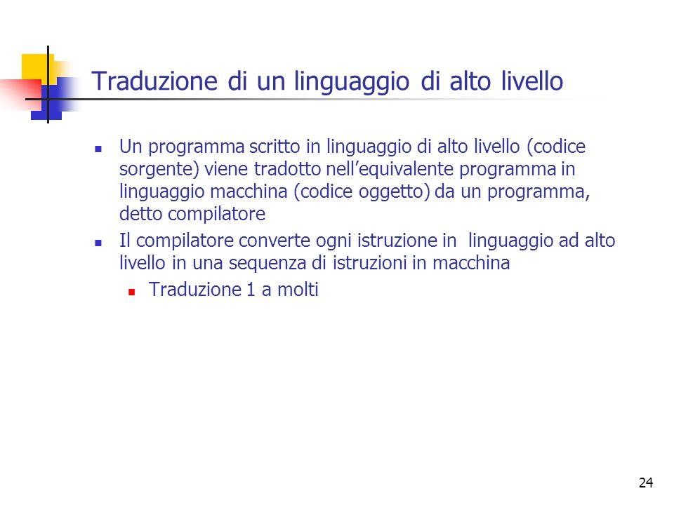 24 Traduzione di un linguaggio di alto livello Un programma scritto in linguaggio di alto livello (codice sorgente) viene tradotto nellequivalente pro