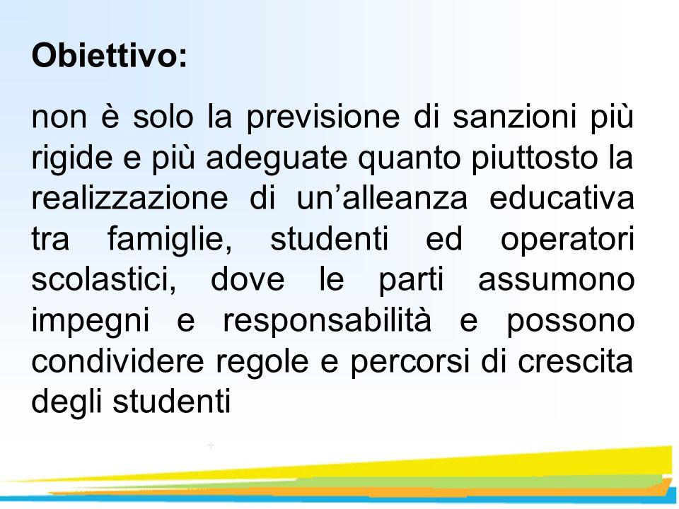 Obiettivo: non è solo la previsione di sanzioni più rigide e più adeguate quanto piuttosto la realizzazione di unalleanza educativa tra famiglie, stud