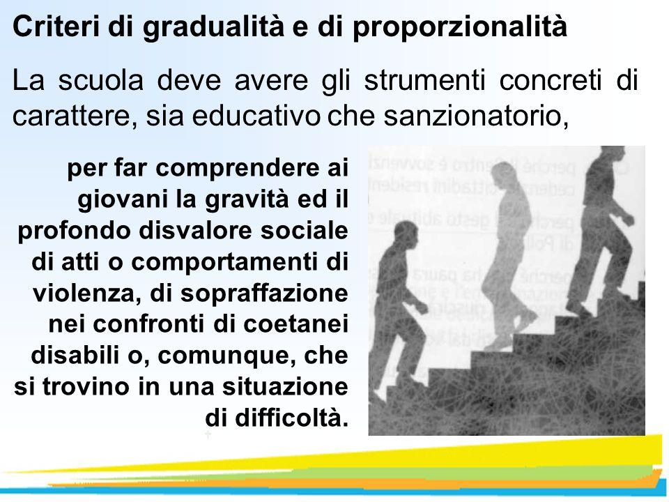 Criteri di gradualità e di proporzionalità La scuola deve avere gli strumenti concreti di carattere, sia educativo che sanzionatorio, per far comprend