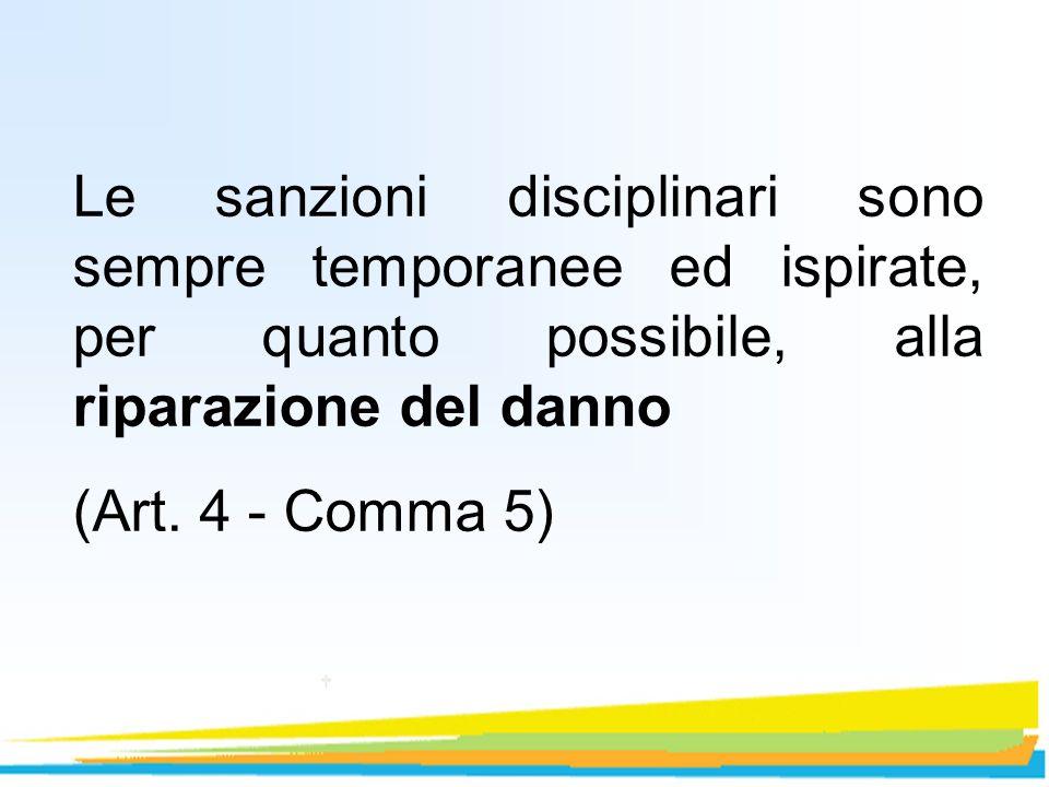 Le sanzioni disciplinari sono sempre temporanee ed ispirate, per quanto possibile, alla riparazione del danno (Art. 4 - Comma 5)