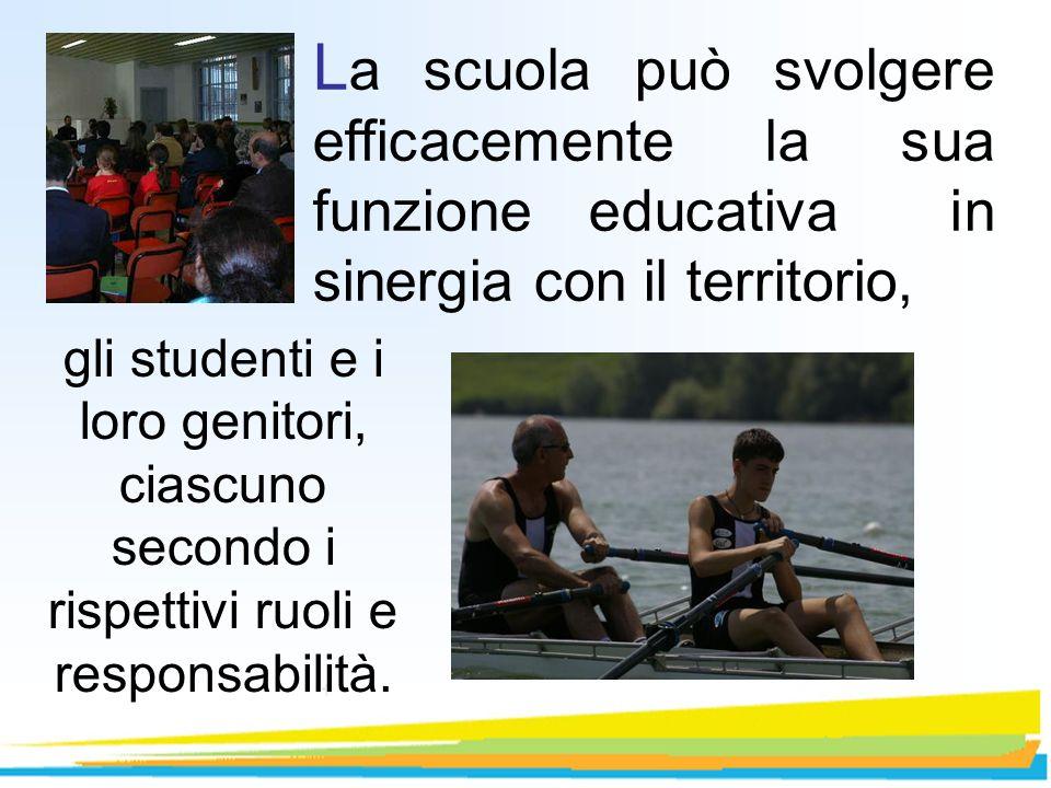 L a scuola può svolgere efficacemente la sua funzione educativa in sinergia con il territorio, gli studenti e i loro genitori, ciascuno secondo i risp