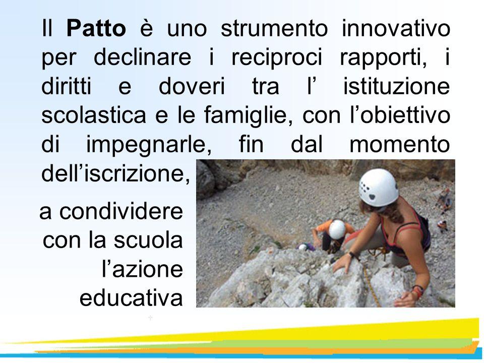 Il Patto è uno strumento innovativo per declinare i reciproci rapporti, i diritti e doveri tra l istituzione scolastica e le famiglie, con lobiettivo