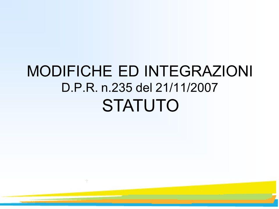 MODIFICHE ED INTEGRAZIONI D.P.R. n.235 del 21/11/2007 STATUTO