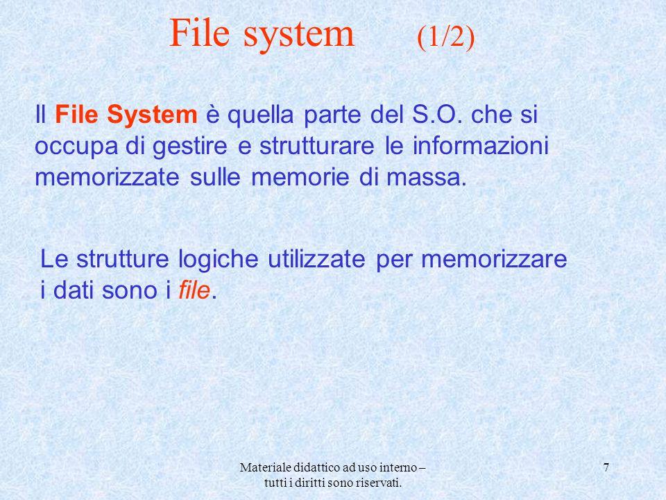 Materiale didattico ad uso interno – tutti i diritti sono riservati. 7 File system (1/2) Il File System è quella parte del S.O. che si occupa di gesti