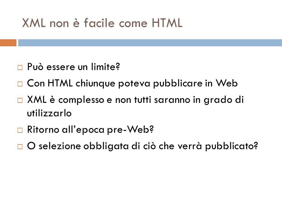 XML non è facile come HTML Può essere un limite.