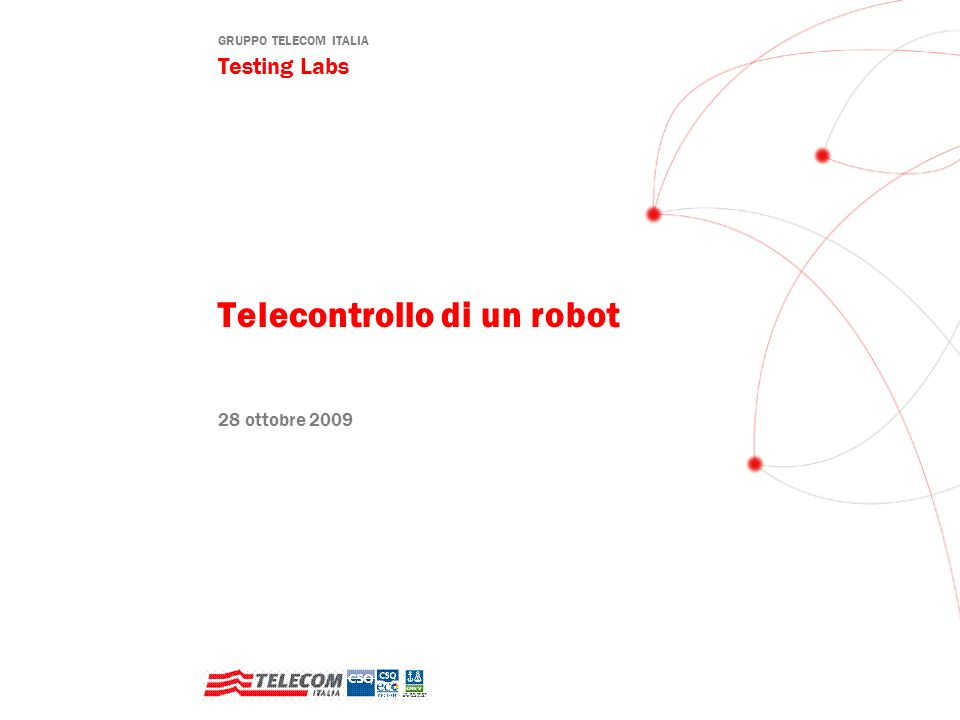 GRUPPO TELECOM ITALIA Testing Labs Telecontrollo di un robot 28 ottobre 2009