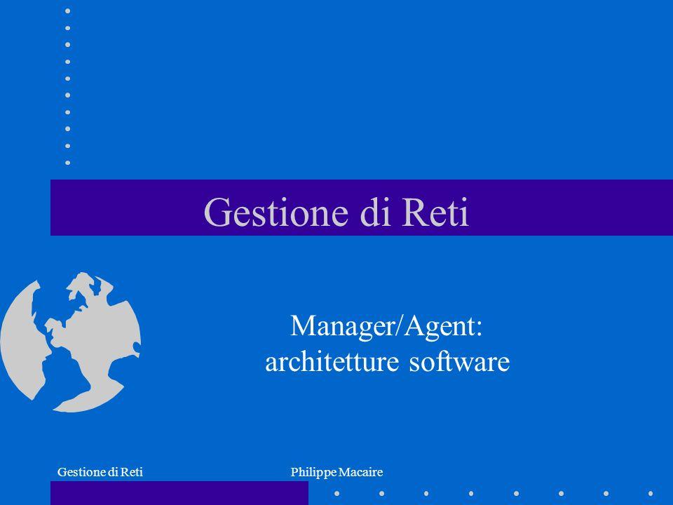 Gestione di RetiPhilippe Macaire Obiettivi Dettagliare larchitettura software tipica di un Agent e di un Manager Esempio: studio dellarchitettura di OpenNMS