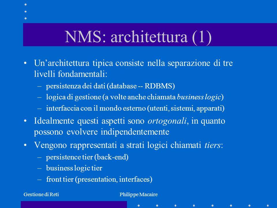 Gestione di RetiPhilippe Macaire NMS: architettura (1) Unarchitettura tipica consiste nella separazione di tre livelli fondamentali: –persistenza dei