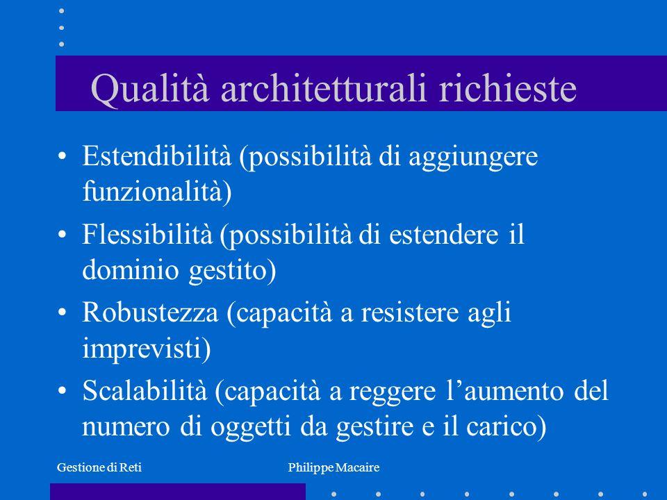 Gestione di RetiPhilippe Macaire Qualità architetturali richieste Estendibilità (possibilità di aggiungere funzionalità) Flessibilità (possibilità di
