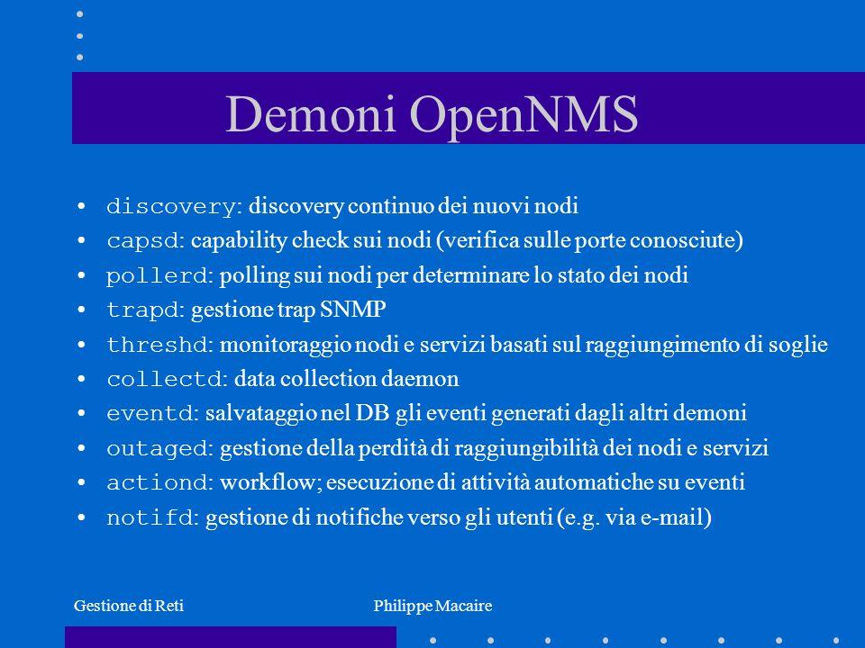 Gestione di RetiPhilippe Macaire Demoni OpenNMS discovery : discovery continuo dei nuovi nodi capsd : capability check sui nodi (verifica sulle porte