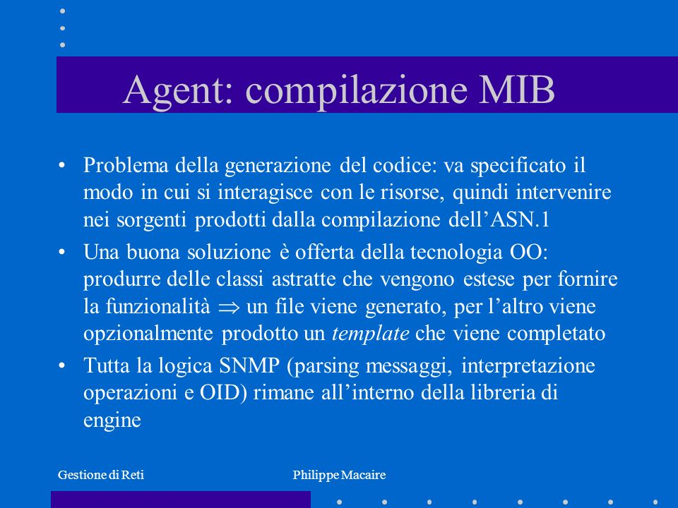 Gestione di RetiPhilippe Macaire Agent: compilazione MIB Problema della generazione del codice: va specificato il modo in cui si interagisce con le ri