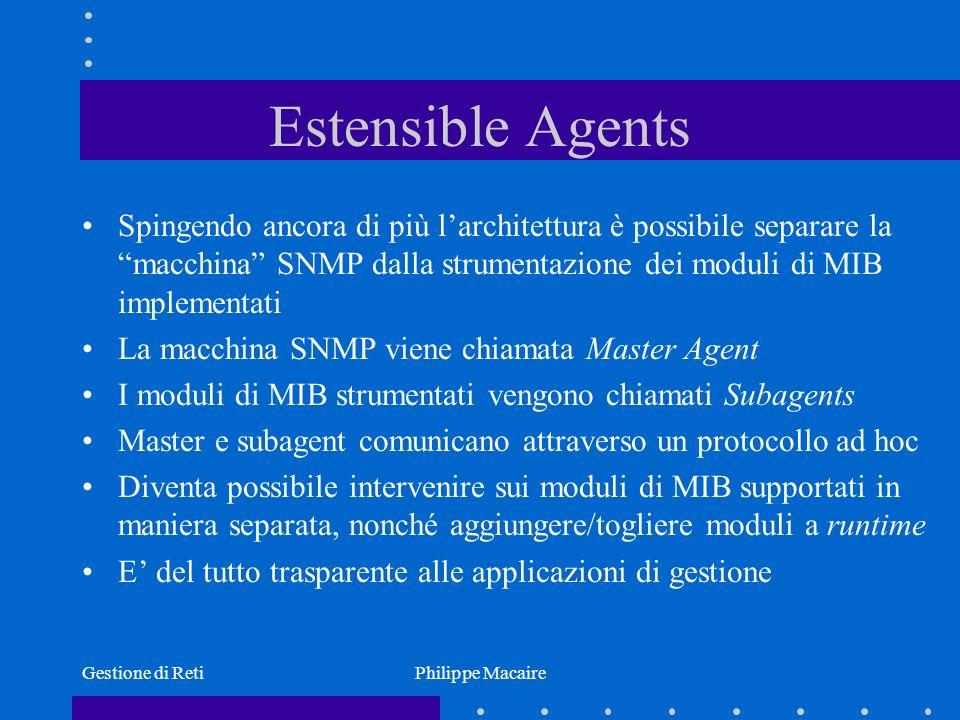 Gestione di RetiPhilippe Macaire AgentX La RFC 2257 definisce il protocollo AgentX per la realizzazione di agent estendibili Il Master Agent possono essere processi separati e comunicare via IPC (e.g.