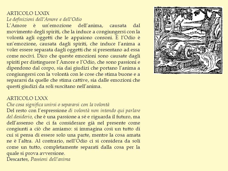 ARTICOLO LXXIX Le definizioni dellAmore e dellOdio LAmore è unemozione dellanima, causata dal movimento degli spiriti, che la induce a congiungersi co
