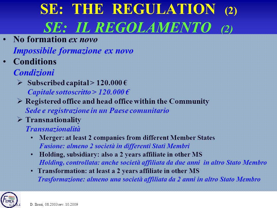 SE: THE REGULATION (3) SE: IL REGOLAMENTO (3) Structure of the SE Struttura delle SE One-tier system (Monistic): an administrative organ Monistica: un organismo di amministraz.