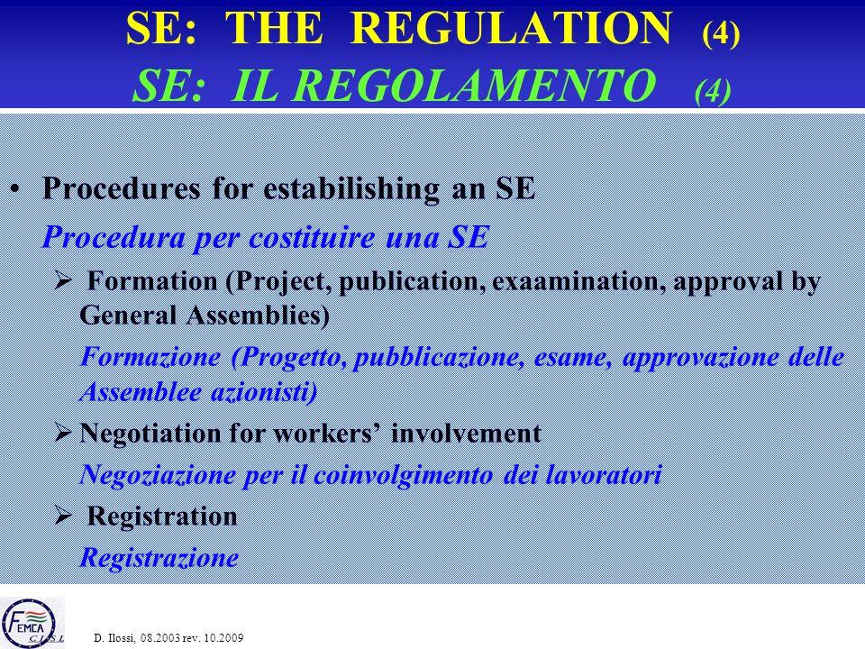 SE: THE REGULATION (4) SE: IL REGOLAMENTO (4) Procedures for estabilishing an SE Procedura per costituire una SE Formation (Project, publication, exaamination, approval by General Assemblies) Formazione (Progetto, pubblicazione, esame, approvazione delle Assemblee azionisti) Negotiation for workers involvement Negoziazione per il coinvolgimento dei lavoratori Registration Registrazione D.