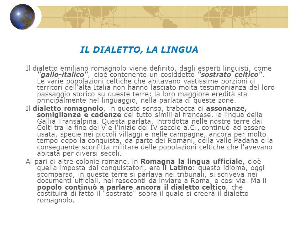 IL DIALETTO, LA LINGUA Il dialetto emiliano romagnolo viene definito, dagli esperti linguisti, come