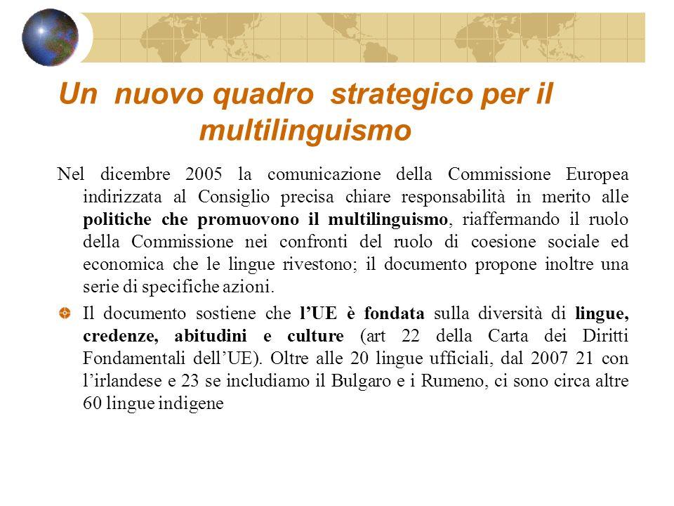 Un nuovo quadro strategico per il multilinguismo Nel dicembre 2005 la comunicazione della Commissione Europea indirizzata al Consiglio precisa chiare