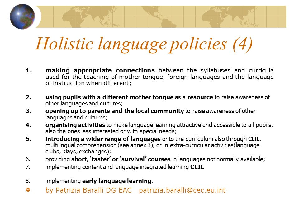 Holistic language policies (4) 1.making appropriate connections between the syllabuses and curricula used for the teaching of mother tongue, foreign l