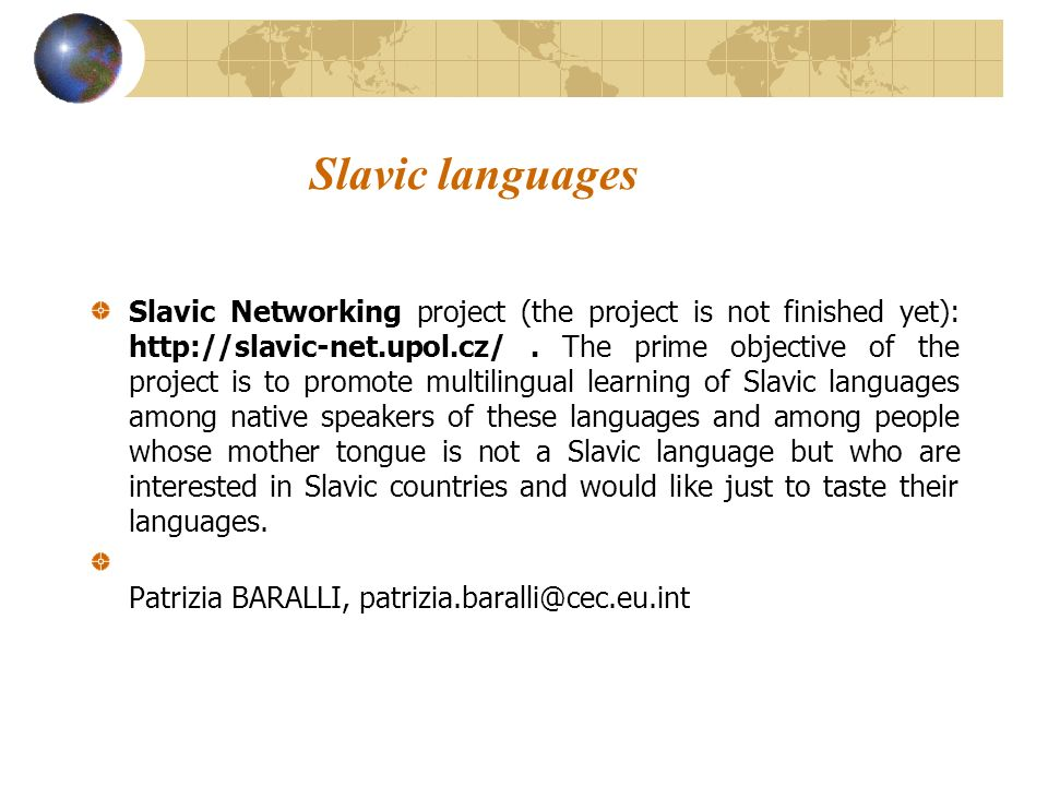 Slavic languages Slavic Networking project (the project is not finished yet): http://slavic-net.upol.cz/. The prime objective of the project is to pro