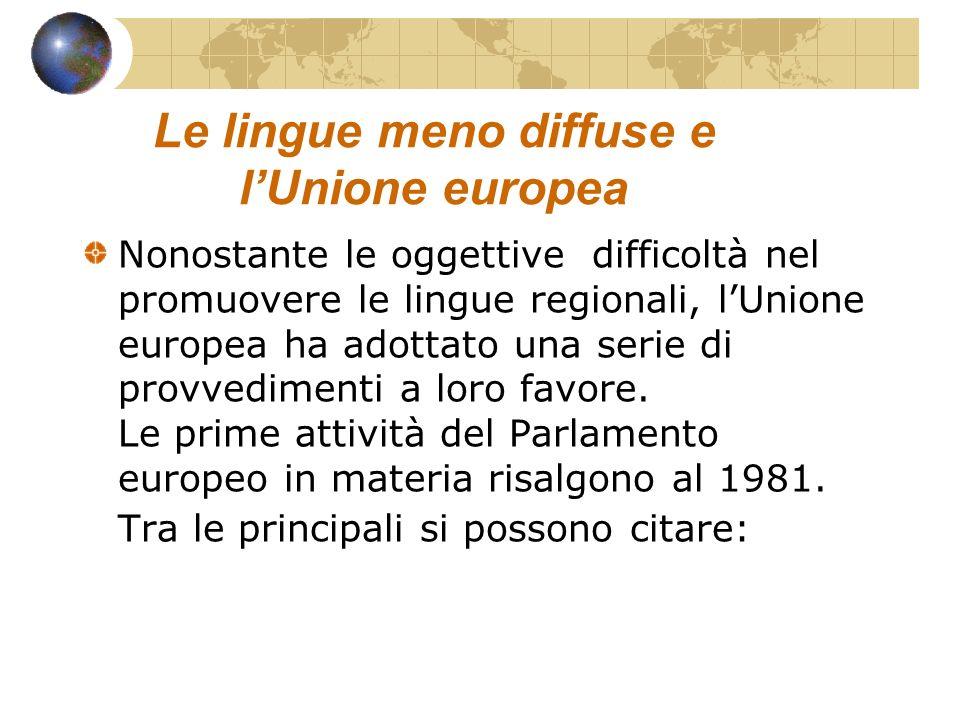 Le lingue meno diffuse e lUnione europea Nonostante le oggettive difficoltà nel promuovere le lingue regionali, lUnione europea ha adottato una serie