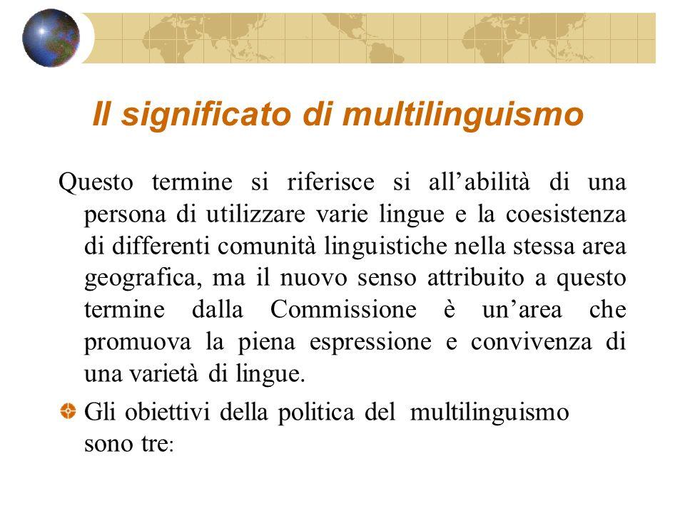 Il significato di multilinguismo Questo termine si riferisce si allabilità di una persona di utilizzare varie lingue e la coesistenza di differenti co