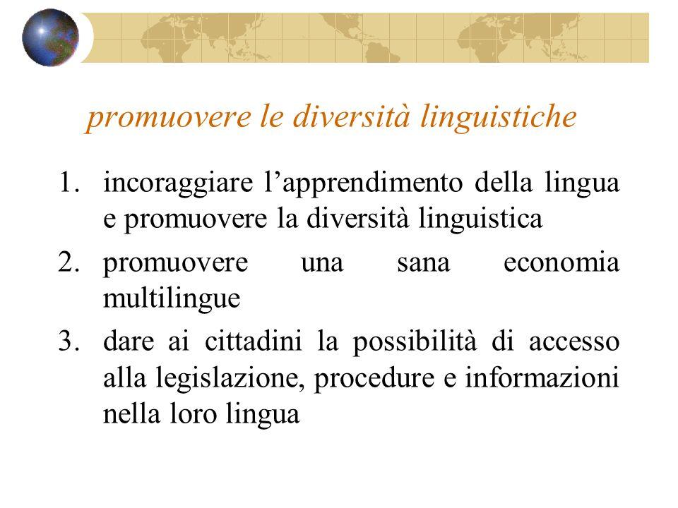 promuovere le diversità linguistiche 1.incoraggiare lapprendimento della lingua e promuovere la diversità linguistica 2.promuovere una sana economia m