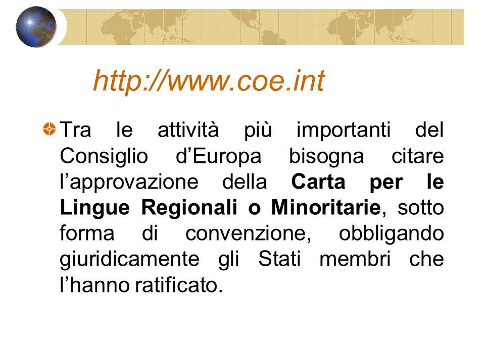 http://www.coe.int Tra le attività più importanti del Consiglio dEuropa bisogna citare lapprovazione della Carta per le Lingue Regionali o Minoritarie