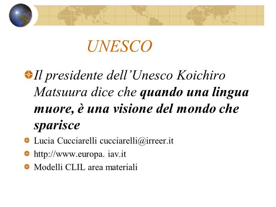 UNESCO Il presidente dellUnesco Koichiro Matsuura dice che quando una lingua muore, è una visione del mondo che sparisce Lucia Cucciarelli cucciarelli
