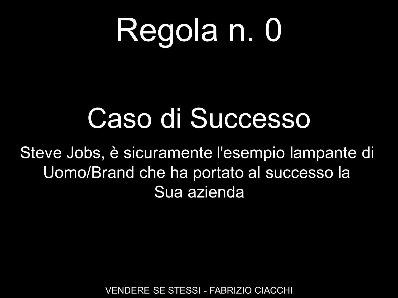 Regola n. 0 VENDERE SE STESSI - FABRIZIO CIACCHI Caso di Successo Steve Jobs, è sicuramente l'esempio lampante di Uomo/Brand che ha portato al success