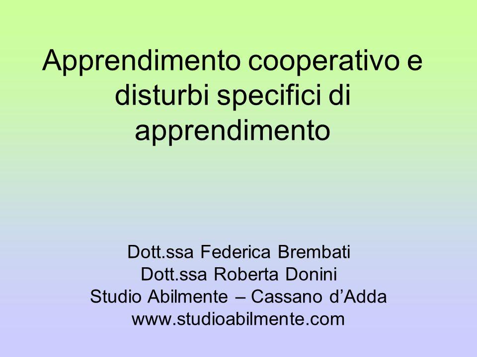Apprendimento cooperativo e disturbi specifici di apprendimento Dott.ssa Federica Brembati Dott.ssa Roberta Donini Studio Abilmente – Cassano dAdda ww