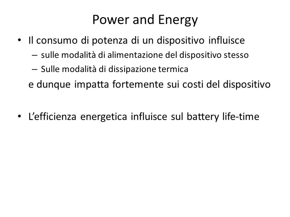 Power and Energy Il consumo di potenza di un dispositivo influisce – sulle modalità di alimentazione del dispositivo stesso – Sulle modalità di dissip
