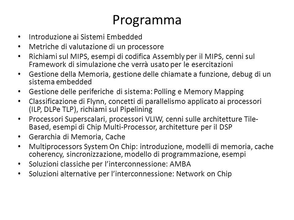 Programma Introduzione ai Sistemi Embedded Metriche di valutazione di un processore Richiami sul MIPS, esempi di codifica Assembly per il MIPS, cenni