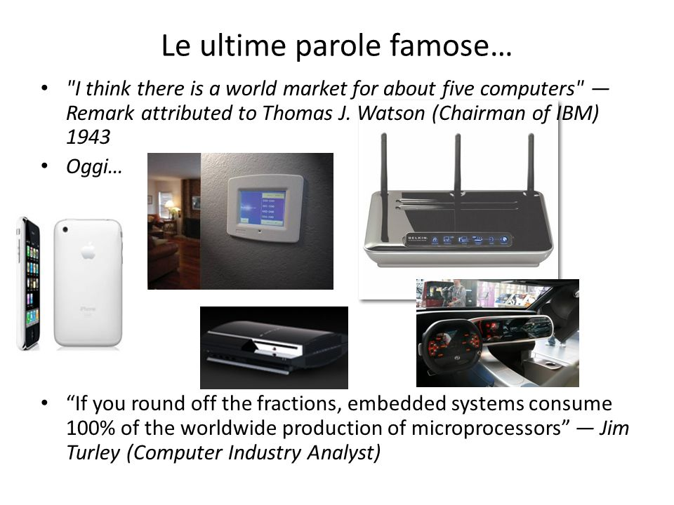 Le ultime parole famose… I think there is a world market for about five computers Remark attributed to Thomas J.