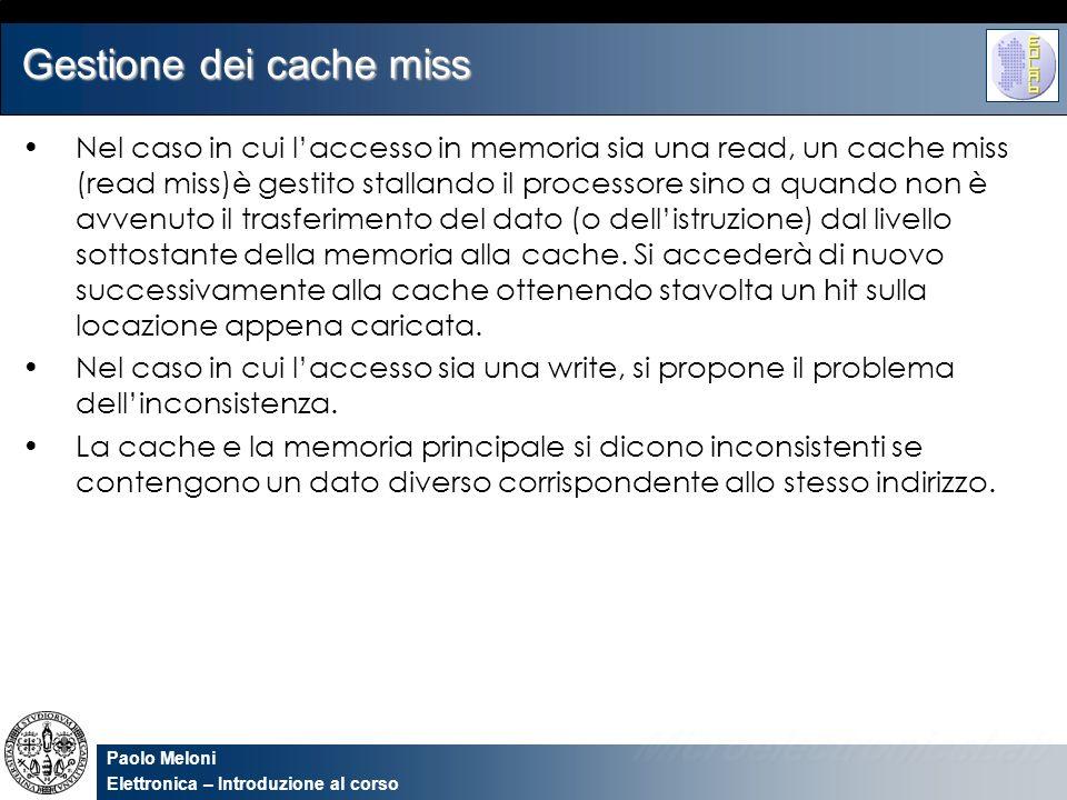 Paolo Meloni Elettronica – Introduzione al corso Gestione dei cache miss Nel caso in cui laccesso in memoria sia una read, un cache miss (read miss)è