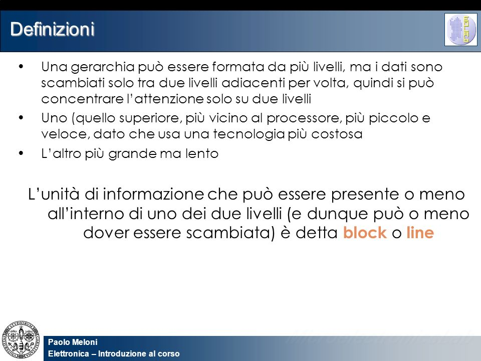 Paolo Meloni Elettronica – Introduzione al corso Gestione dei write miss (write back scheme) B) Si scrive solo sulla cache( write back scheme ) La memoria principale viene aggiornata quando il blocco nella cache viene rimpiazzato da un altro.