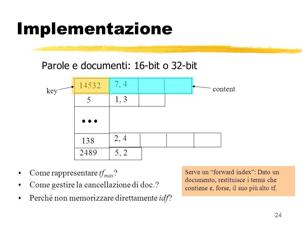 24 7, 4 5, 2 1, 3 2, 4 2489 14532 5 138 Parole e documenti: 16-bit o 32-bit key content Come rappresentare tf max ? Come gestire la cancellazione di d