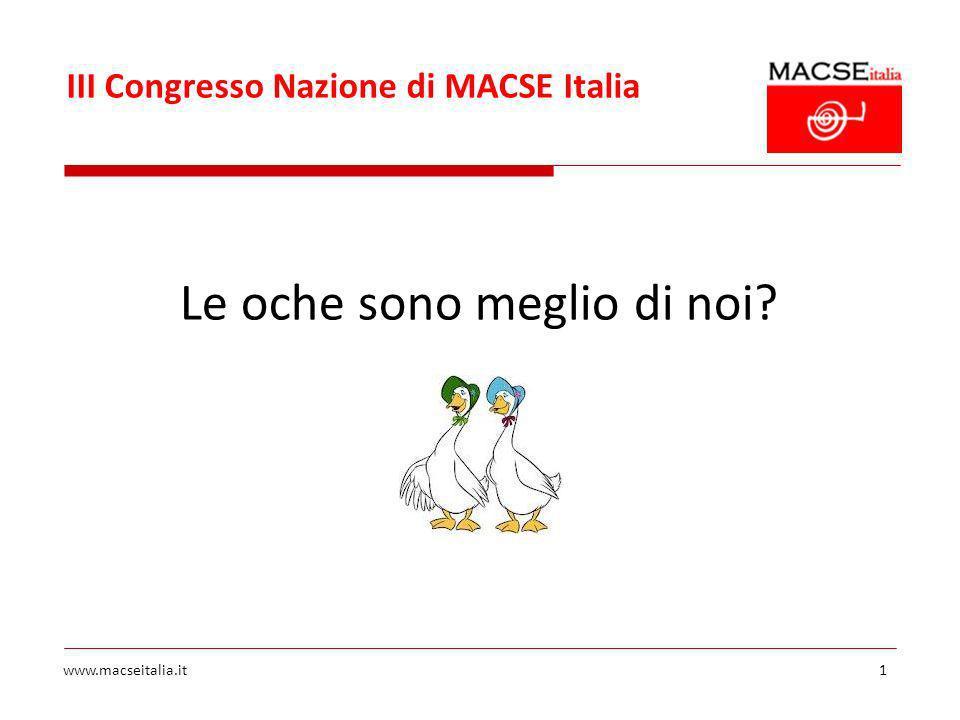 III Congresso Nazione di MACSE Italia www.macseitalia.it1 Le oche sono meglio di noi?