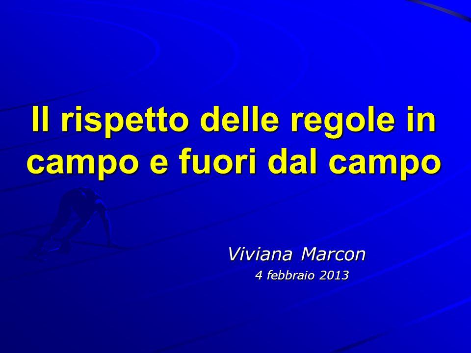 Il rispetto delle regole in campo e fuori dal campo Viviana Marcon 4 febbraio 2013