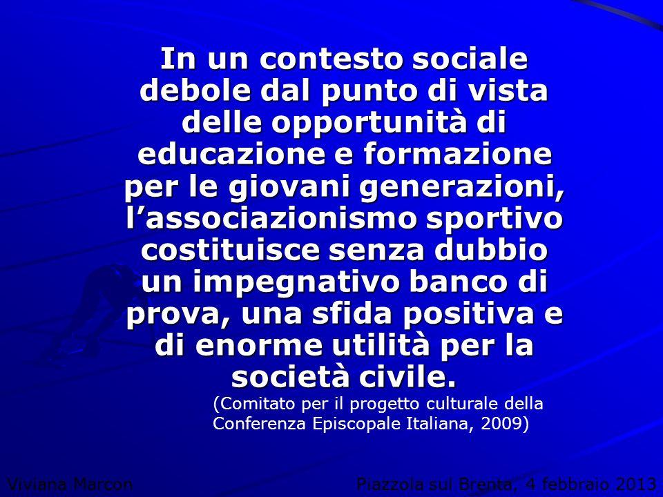 Viviana MarconPiazzola sul Brenta, 4 febbraio 2013 In un contesto sociale debole dal punto di vista delle opportunità di educazione e formazione per l