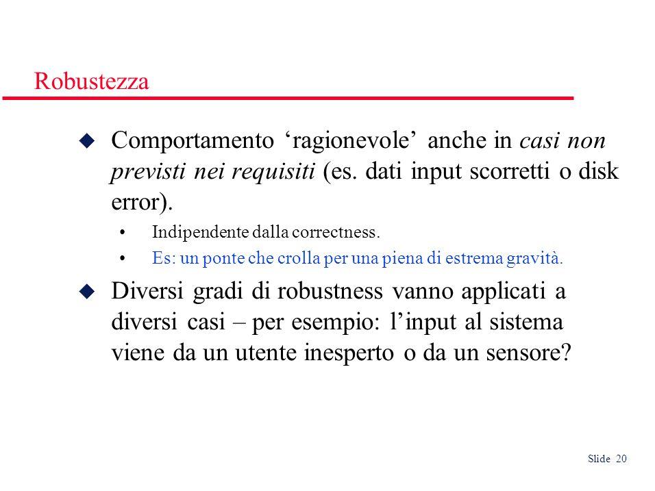 Slide 20 Robustezza Comportamento ragionevole anche in casi non previsti nei requisiti (es.
