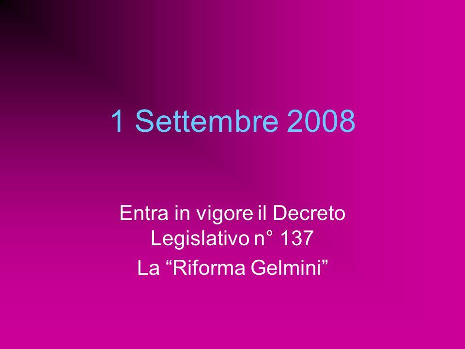 1 Settembre 2008 Entra in vigore il Decreto Legislativo n° 137 La Riforma Gelmini